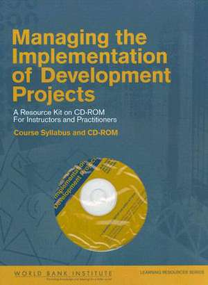 """Managing the Implementation of Development Projects: """"A Resource Kit on CD-ROM for Instructors and Practitioners - Syllabus with Module and Session Outlines"""" de World Bank"""