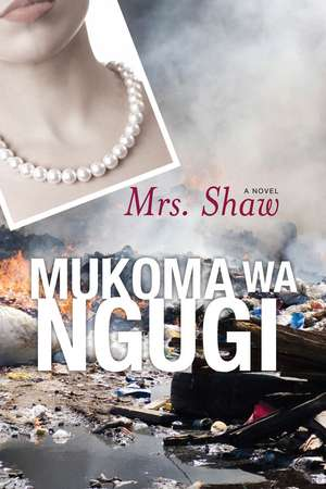 Mrs. Shaw: A Novel de Mukoma Wa Ngugi
