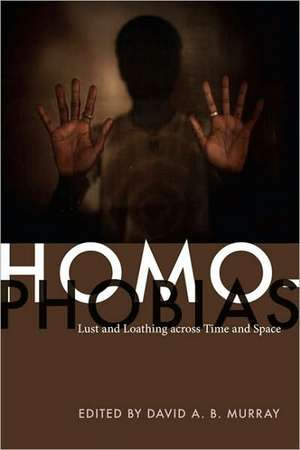 Homophobias: Lust and Loathing across Time and Space de David Murray
