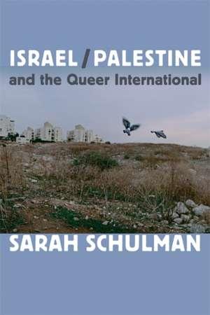 Israel/Palestine and the Queer International de Sarah Schulman