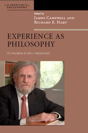 Experience as Philosophy:  On the Work of John J. McDermott de James Campbell