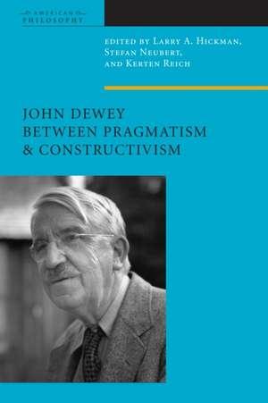 John Dewey Between Pragmatism and Constructivism imagine