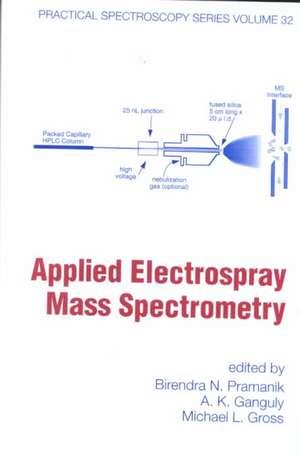 Applied Electrospray Mass Spectrometry:  Practical Spectroscopy Series Volume 32 de Birendra N. Pramanik