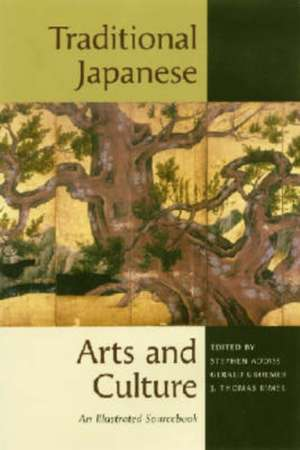 Traditional Japanese Arts and Culture:  An Illustrated Sourcebook de Stephen Addiss