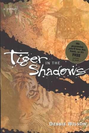 Tiger in the Shadows de Debbie Wilson