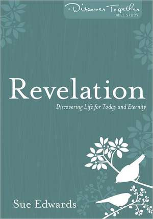 Revelation:  Discovering Life for Today and Eternity de Sue Edwards