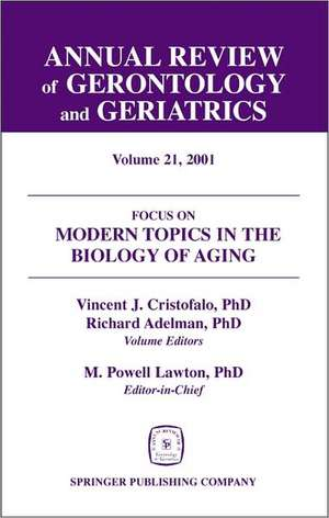 Annual Review of Gerontology and Geriatrics, Volume 21, 2001:  Modern Topics in the Biology of Aging de Richard Adelman