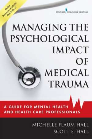 Managing the Psychological Impact of Medical Trauma de Michelle Flaum Hall