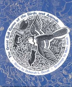 The Great Ball Game of the Birds and Animals de Deborah L. Duvall