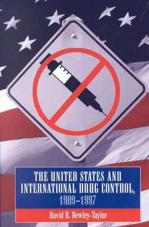 United States and International Drug Control, 1909-1997 de David R. Bewley-Taylor
