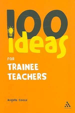 100 Ideas for Trainee Teachers de Angella Cooze