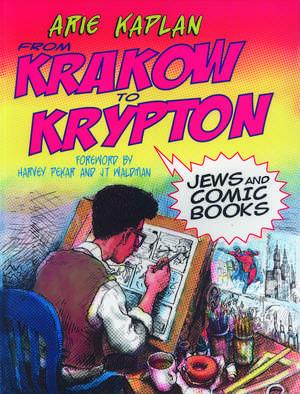 From Krakow to Krypton: Jews and Comic Books de Arie Kaplan