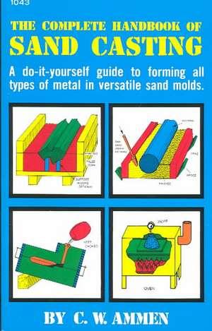 The Complete Handbook of Sand Casting de C. Ammen