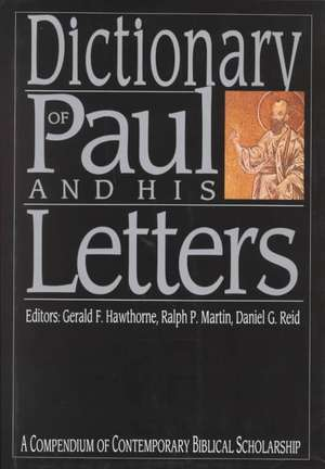 Dictionary of Paul and His Letters:  A Compendium of Contempoary Biblical Scholarship de Ralph P. Martin