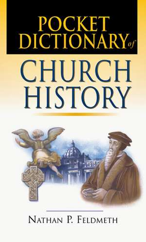 Pocket Dictionary of Church History de Nathan P. Feldmeth