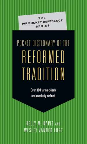 Pocket Dictionary of the Reformed Tradition de MR Kapic, Kelly M.