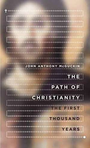 The Path of Christianity de John Anthony McGuckin