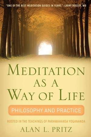 Meditation as a Way of Life:  Philosophy and Practice Rooted in the Teachings of Paramahansa Yogananda de Alan L. Pritz