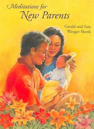 Meditations for New Parents, New Edition de Sara Wenger Shenk