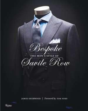 Bespoke:  The Men's Style of Savile Row de James Sherwood