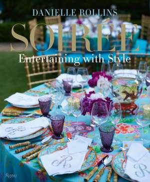 Soiree:  Entertaining with Style de Danielle Rollins