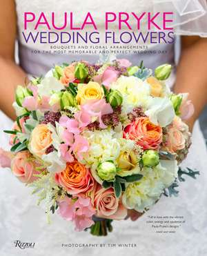 Paula Pryke: Wedding Flowers: Bouquets and Floral Arrangements for the Most Memorable and Perfect Wedding Day  de Paula Pryke