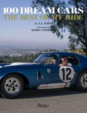100 Dream Cars: The Best of My Ride de A. J. Baime