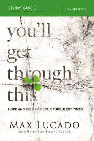 You'll Get Through This Study Guide: Hope and Help for Your Turbulent Times de Max Lucado