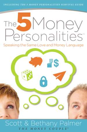 The 5 Money Personalities: Speaking the Same Love and Money Language de Scott Palmer