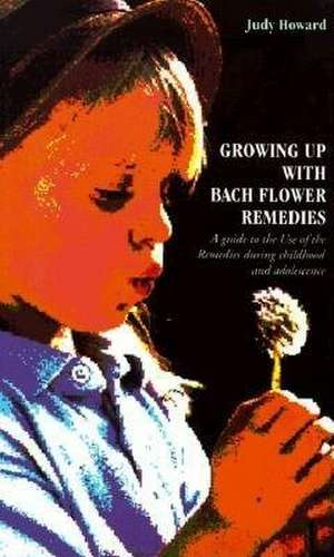Growing Up with Bach Flower Remedies de Judy Howard