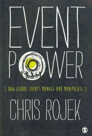 Event Power: How Global Events Manage and Manipulate de Chris Rojek