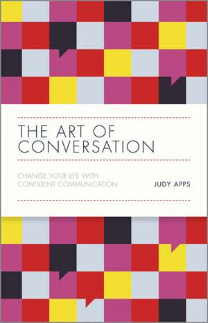 The Art of Conversation: Change Your Life with Confident Communication de Judy Apps
