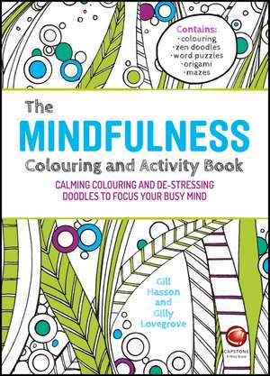 The Mindfulness Colouring and Activity Book: Calming Colouring and De–stressing Doodles to Focus Your Busy Mind de Gill Hasson