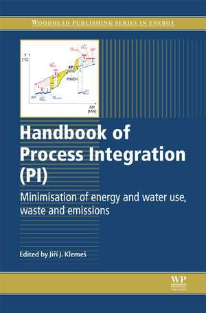 Handbook of Process Integration (PI): Minimisation of Energy and Water Use, Waste and Emissions de Jiri J Klemes