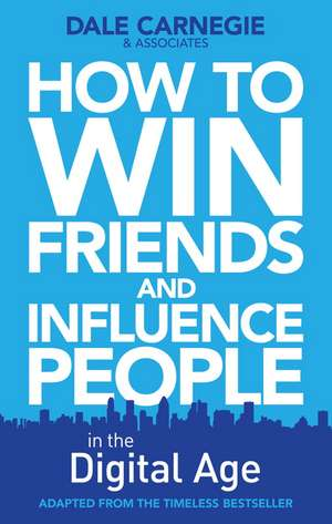 How to Win Friends and Influence People in the Digital Age de Dale Carnegie Training
