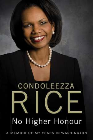 No Higher Honour de Condoleezza Rice