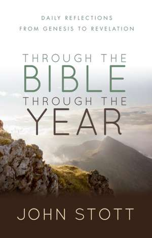 Through the Bible Through the Year:  Daily Reflections from Genesis to Revelation de John Stott