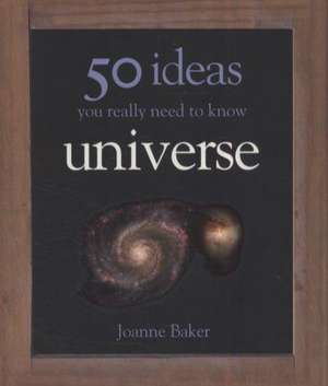 Baker, J: 50 Ideas You Really Need to Know: Universe de Joanne Baker