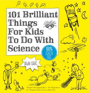101 Brilliant Things For Kids to do With Science de Dawn Isaac