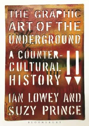 The Graphic Art of the Underground: A Countercultural History de Ian Lowey