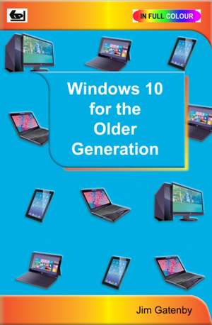 Windows 10 for the Older Generation de Jim Gatenby