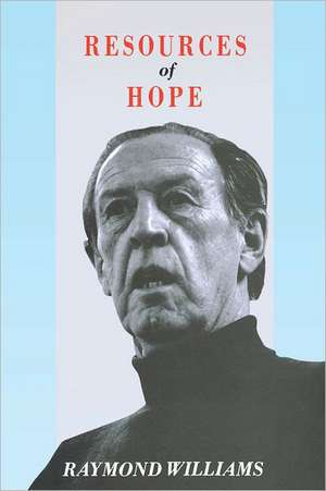 Resources of Hope:  Culture, Democracy, Socialism de Raymond Williams