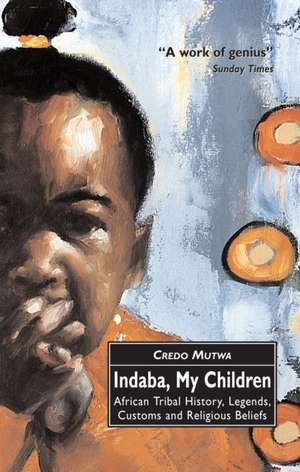 Indaba, My Children: African Tribal History, Legends, Customs And Religious Beliefs de Vusamazulu Credo Mutwa