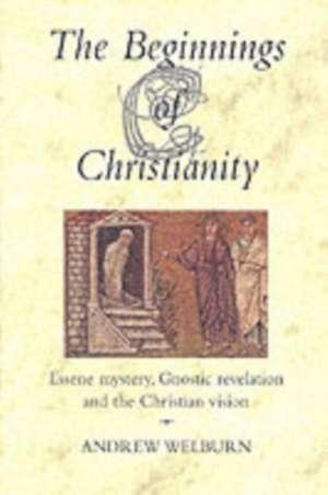 The Beginnings of Christianity de Andrew J. Welburn