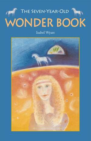 The Seven-Year-Old Wonder Book:  A Collection for Children de Isabel Wyatt