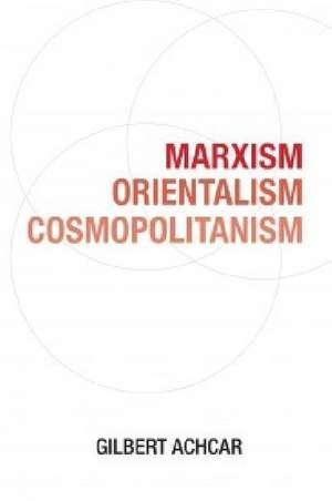 Marxism, Orientalism, Cosmopolitanism de Gilbert Achcar