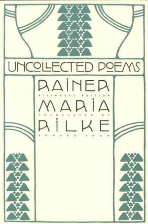 Uncollected Poems:  Bilingual Edition de Rainer Maria Rilke