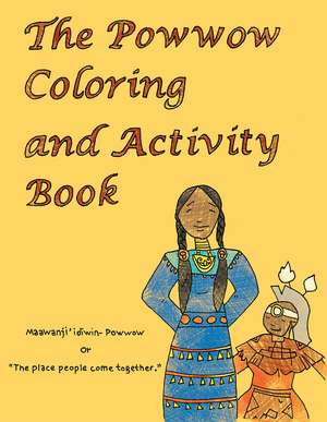 The Powwow Coloring and Activity Book: Ojibwe Traditions Coloring Book Series de Cassie Brown