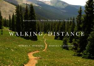 Walking Distance: Extraordinary Hikes for Ordinary People de Robert E. Manning