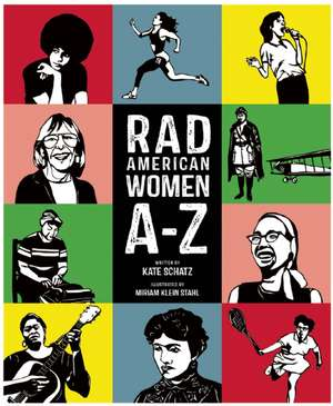 Rad American Women A-Z: Rebels, Trailblazers, and Visionaries who Shaped Our History . . . and Our Future! de Kate Schatz